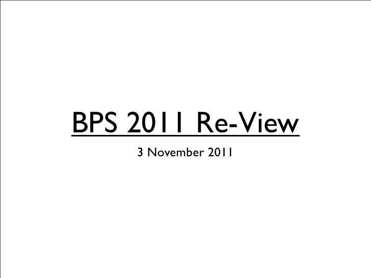 BPS 2011 Re-View    3 November 2011