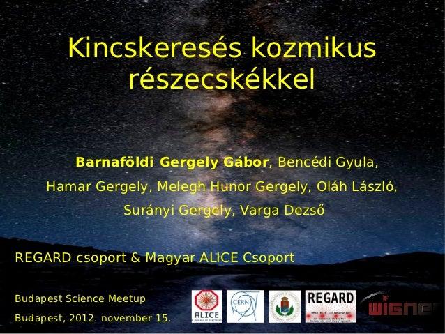 Kincskeresés kozmikus             részecskékkel          Barnaföldi Gergely Gábor, Bencédi Gyula,     Hamar Gergely, Meleg...