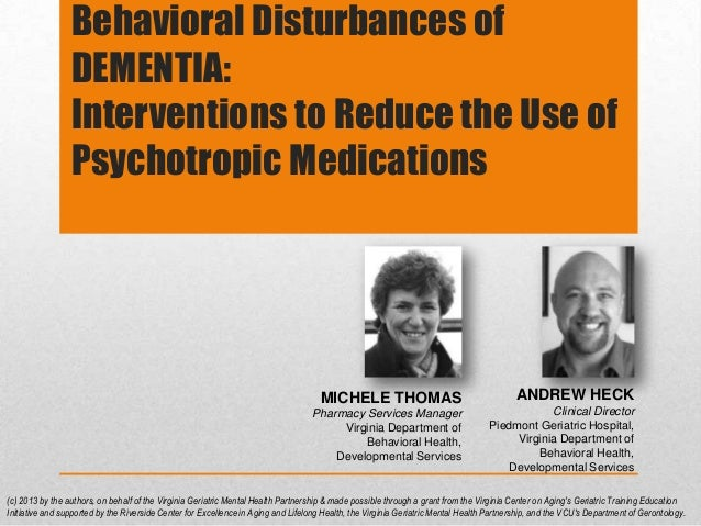 Behavioral Disturbances of                 DEMENTIA:                 Interventions to Reduce the Use of                 Ps...