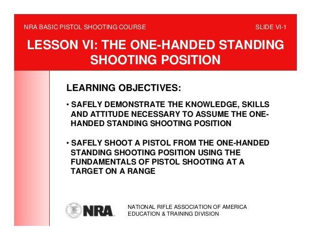 NRA BASIC PISTOL SHOOTING COURSE                                   SLIDE VI-1LESSON VI: THE ONE-HANDED STANDING        SHO...