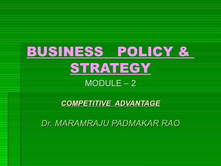 BUSINESS  POLICY &  STRATEGY MODULE – 2 COMPETITIVE  ADVANTAGE Dr. MARAMRAJU PADMAKAR RAO