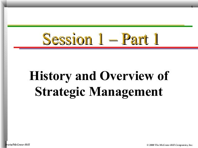 1  Session 1 – Part 1 History and Overview of Strategic Management  Irwin/McGraw-Hill  © 2000 The McGraw-Hill Companies, I...