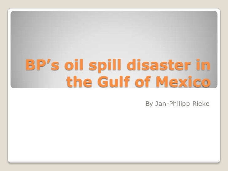 Bp's oil spill disaster in the gulf of mexico