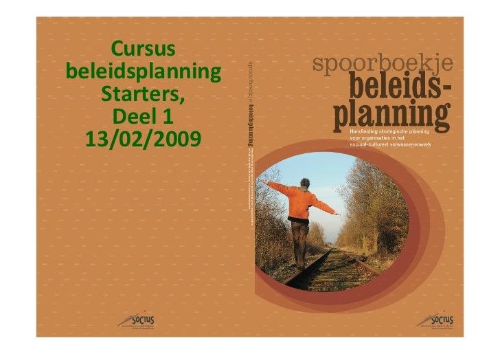 Cursus beleidsplanning    Starters,      Deel 1   13/02/2009                               0