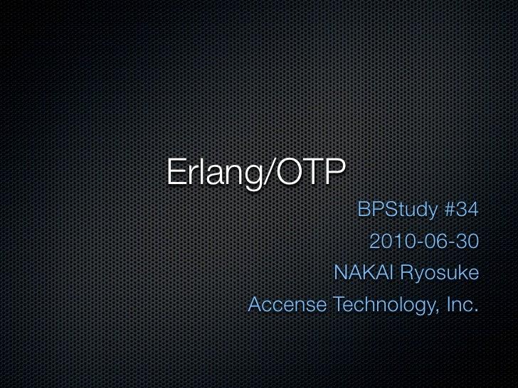 Erlang/OTP               BPStudy #34                2010-06-30             NAKAI Ryosuke     Accense Technology, Inc.