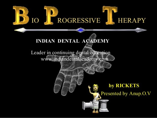 by RICKETS Presented by Anup.O.V IO ROGRESSIVE HERAPY INDIAN DENTAL ACADEMY Leader in continuing dental education www.indi...