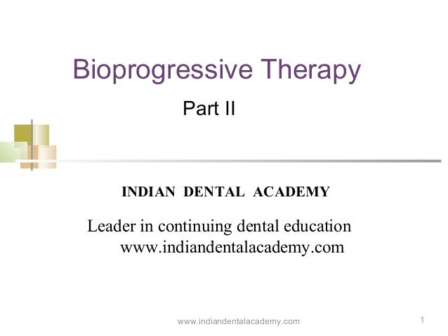 1 Bioprogressive Therapy Part II www.indiandentalacademy.com INDIAN DENTAL ACADEMY Leader in continuing dental education w...