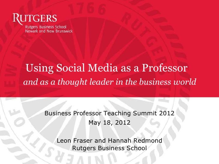 Using Social Media as a Professorand as a thought leader in the business world     Business Professor Teaching Summit 2012...
