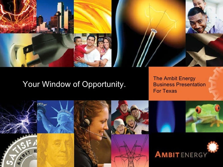 Ambit Energy Business Presentation for Texas The  Ambit Energy Business  Presentation for Texas Your Window of Opportunity...