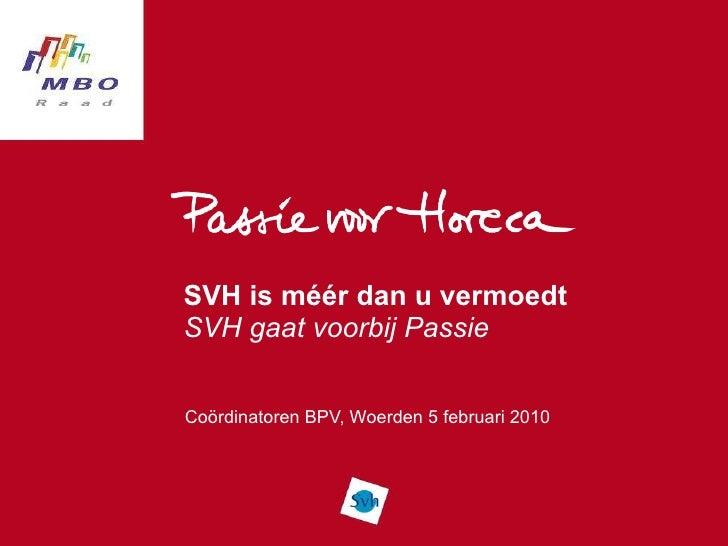 SVH is méér dan u vermoedt SVH gaat voorbij Passie Coördinatoren BPV, Woerden 5 februari 2010