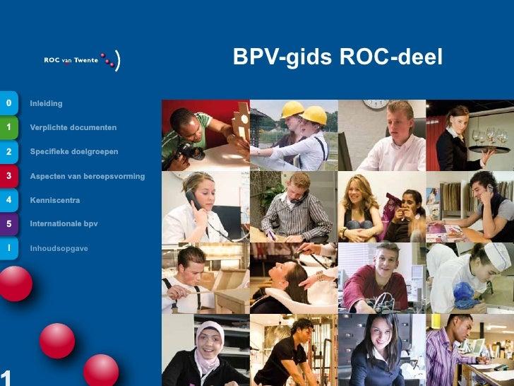 BPV-gids ROC-deel0   Inleiding1   Verplichte documenten2   Specifieke doelgroepen3   Aspecten van beroepsvorming4   Kennis...