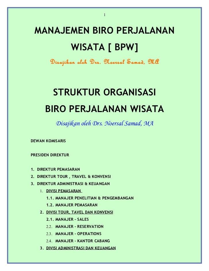 1 MANAJEMEN BIRO PERJALANAN                    WISATA [ BPW]        Disajikan oleh Drs. Noersal Samad, MA          STRUKTU...