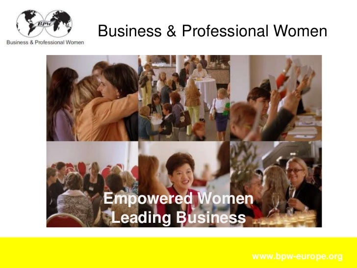 Business & Professional WomenEmpowered Women Leading Business                   www.bpw-europe.org