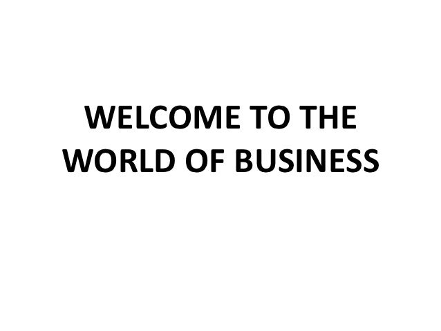WELCOME TO THEWORLD OF BUSINESS