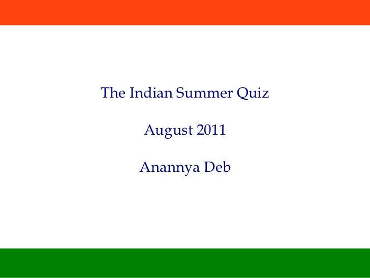 The Indian Summer Quiz     August 2011     Anannya Deb