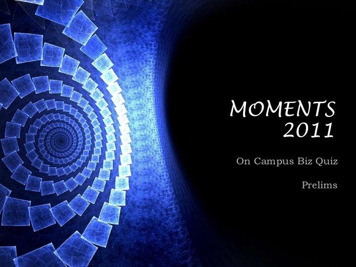 MOMENTS 2011<br />Name of presentation<br />On Campus Biz Quiz<br />Prelims<br />