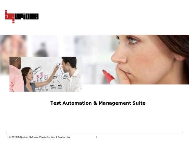 © 2013 BeQurious Software Private Limited   Confidential 1Test Automation & Management Suite