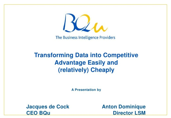 Page  1<br />Transforming Data into Competitive Advantage Easily and (relatively) Cheaply<br />A Presentation by<br />Jacq...