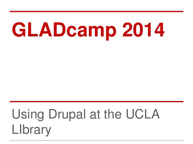 GLADcamp 2014 Using Drupal at the UCLA LIbrary