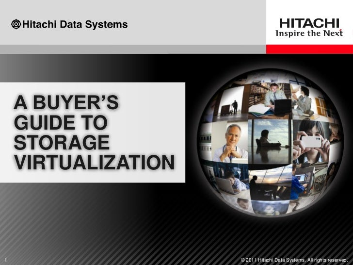 A BUYER'S    GUIDE TO    STORAGE    VIRTUALIZATION1                    © 2011 Hitachi Data Systems. All rights reserved.