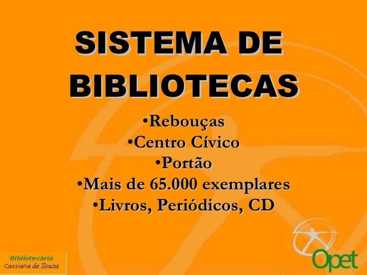 SISTEMA DE  BIBLIOTECAS <ul><li>Rebouças </li></ul><ul><li>Centro Cívico </li></ul><ul><li>Portão </li></ul><ul><li>Mais d...