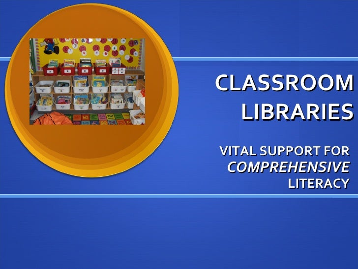 CLASSROOM LIBRARIES VITAL SUPPORT FOR  COMPREHENSIVE  LITERACY
