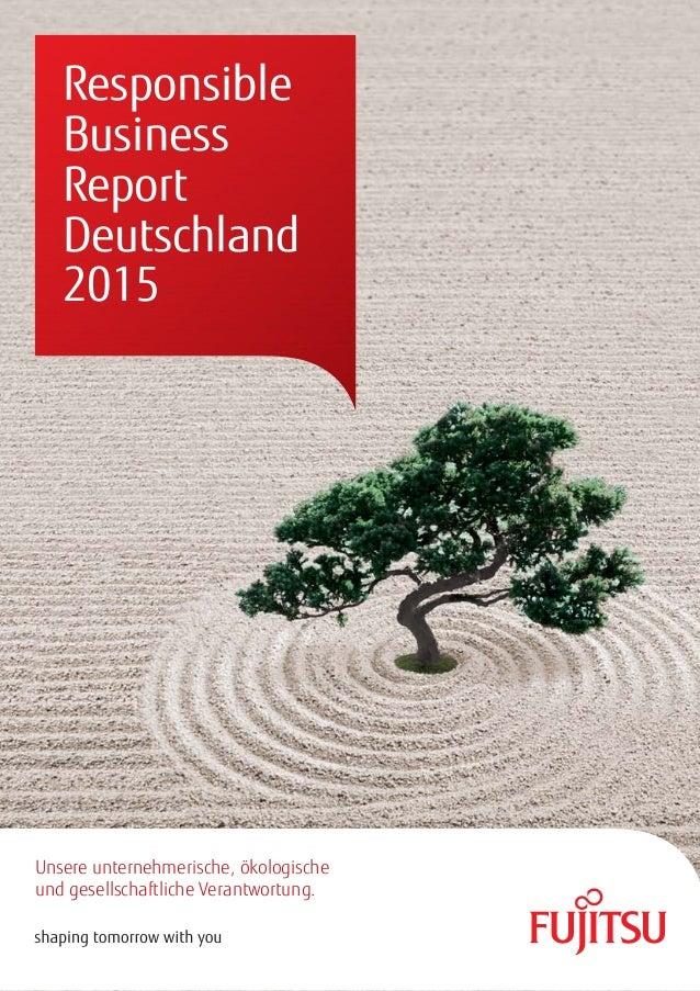 Unsere unternehmerische, ökologische und gesellschaftliche Verantwortung. Responsible Business Report Deutschland 2015