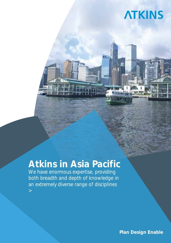 Atkins in Asia PacificWe have enormous expertise, providingboth breadth and depth of knowledge inan extremely diverse rang...