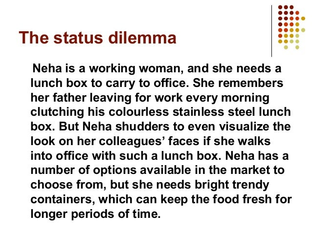 The status dilemma Neha is a working woman, and she needs a lunch box to carry to office. She remembers her father leaving...