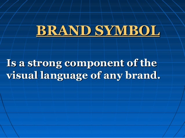 BRAND SYMBOL Is a strong component of the visual language of any brand.