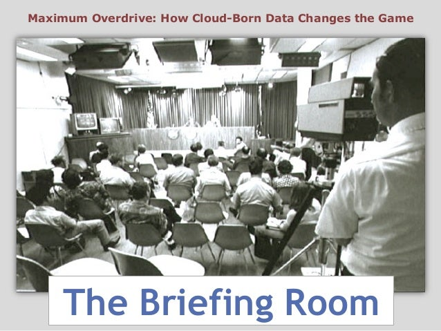 The Briefing Room Maximum Overdrive: How Cloud-Born Data Changes the Game