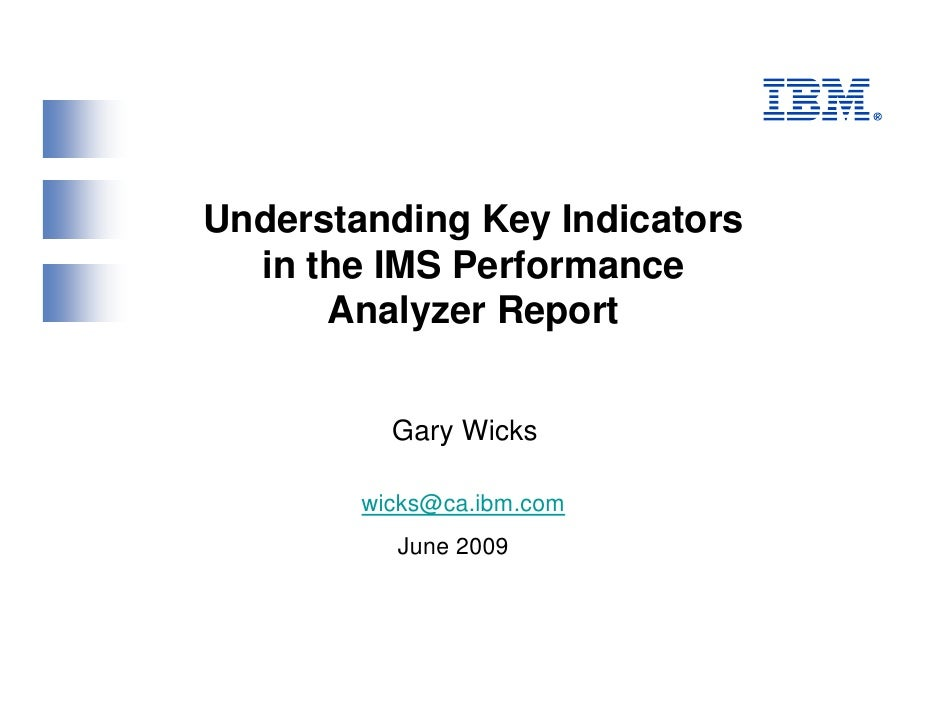 Understanding Key Indicators   in the IMS Performance       Analyzer Report             Gary Wicks          wicks@ca.ibm.c...