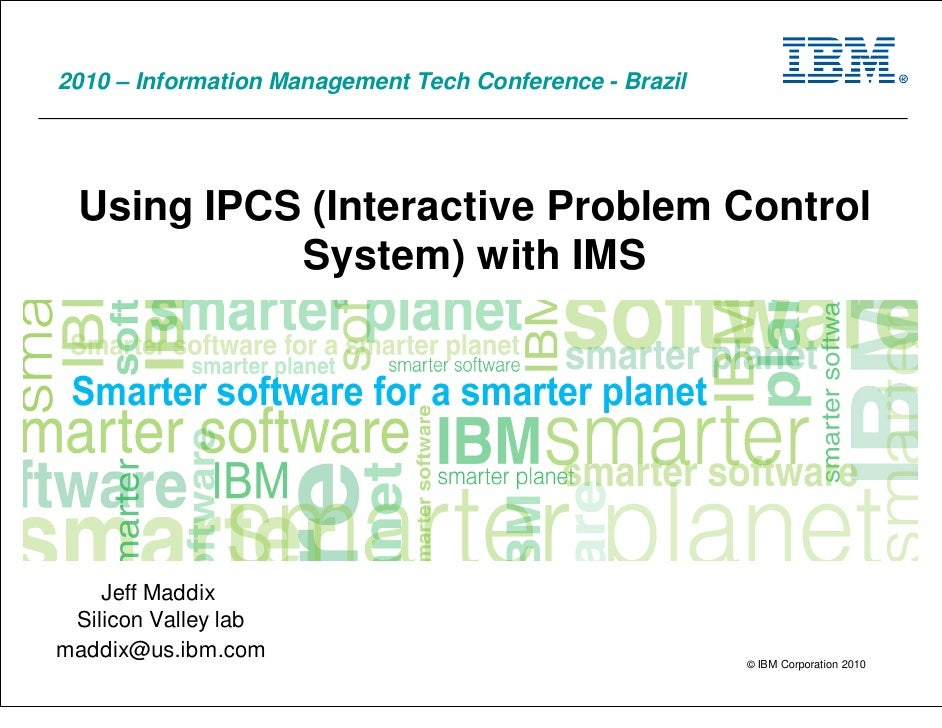 2010 – Information Management Tech Conference - Brazil       Using IPCS (Interactive Problem Control             System) w...