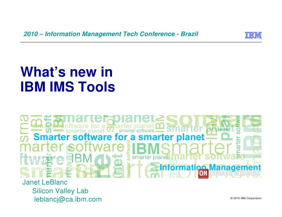 2010 – Information Management Tech Conference - Brazil     What's new in IBM IMS Tools     Janet LeBlanc  Silicon Valley L...