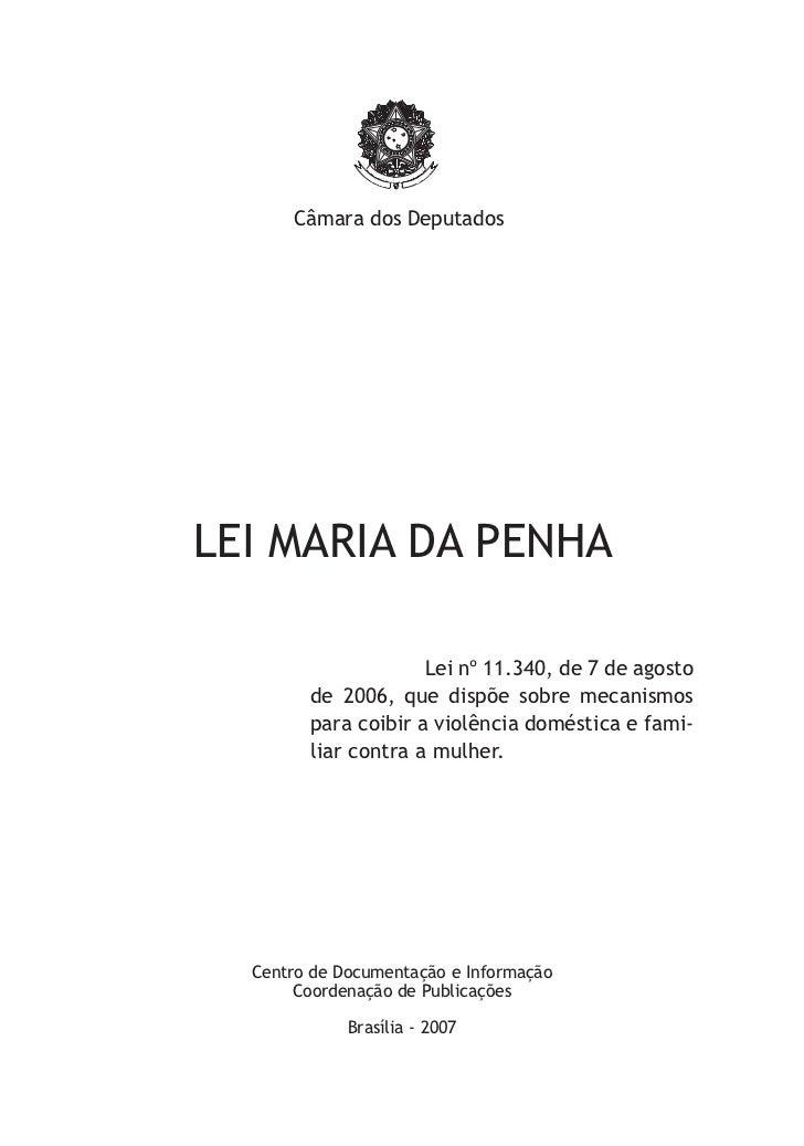 Câmara dos DeputadosLEI MARIA DA PENHA                     Lei nº 11.340, de 7 de agosto        de 2006, que dispõe sobre ...