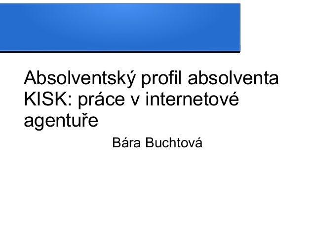 Absolventský profil absolventa KISK: práce v internetové agentuře Bára Buchtová