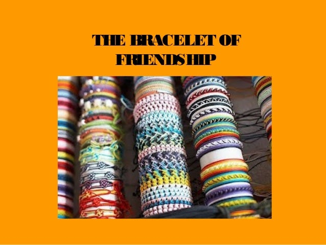 THE BRACELET OF  FRIENDSHIP
