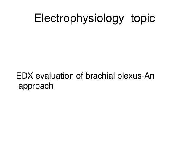 Electrophysiology topic EDX evaluation of brachial plexus-An approach