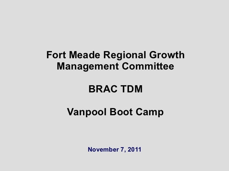 Fort Meade Regional Growth Management Committee BRAC TDM Vanpool Boot Camp November 7, 2011