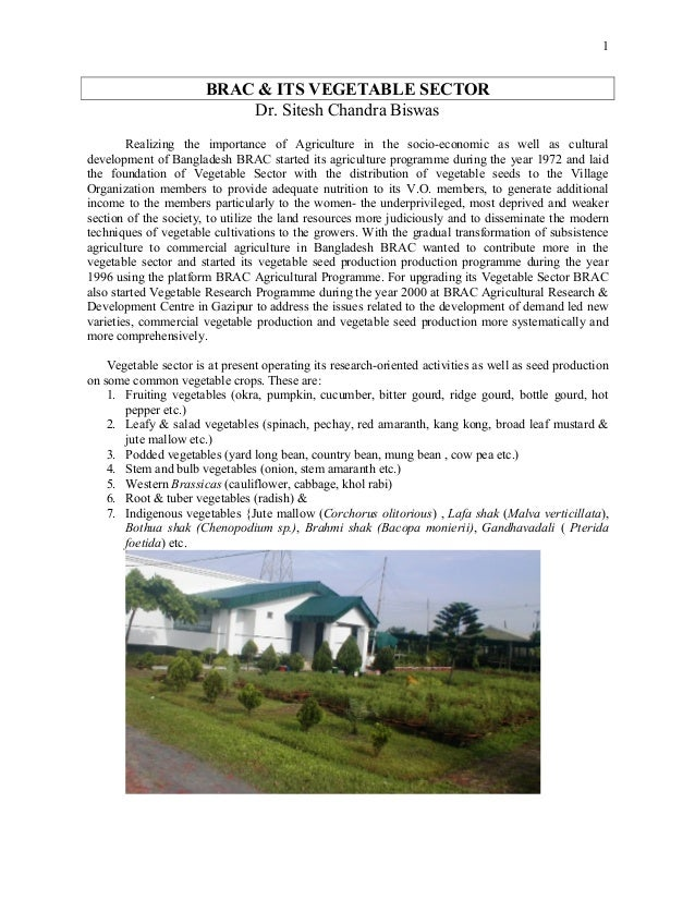 1  BRAC & ITS VEGETABLE SECTOR Dr. Sitesh Chandra Biswas Realizing the importance of Agriculture in the socio-economic as ...