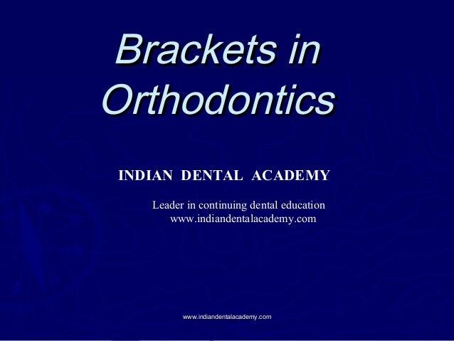 Brackets in Orthodontics INDIAN DENTAL ACADEMY Leader in continuing dental education www.indiandentalacademy.com  www.indi...