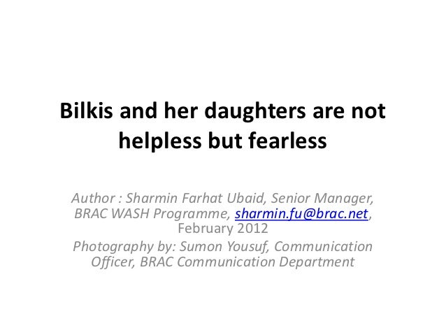 Bilkis and her daughters are not       helpless but fearless Author : Sharmin Farhat Ubaid, Senior Manager, BRAC WASH Prog...