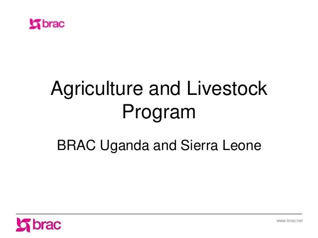 www.brac.net Agriculture and Livestock Program BRAC Uganda and Sierra Leone