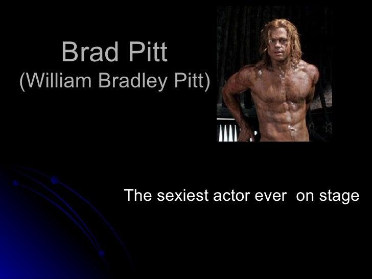 Brad Pitt (William Bradley Pitt) The sexiest actor ever  on stage