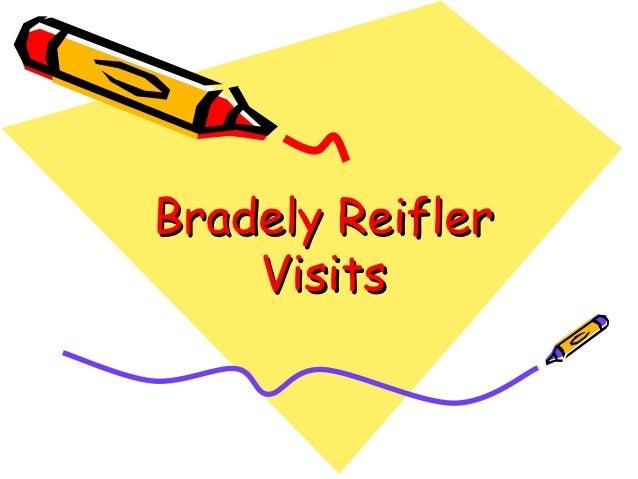 Bradely reifler visits
