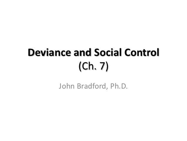 Deviance and Social Control          (Ch. 7)      John Bradford, Ph.D.