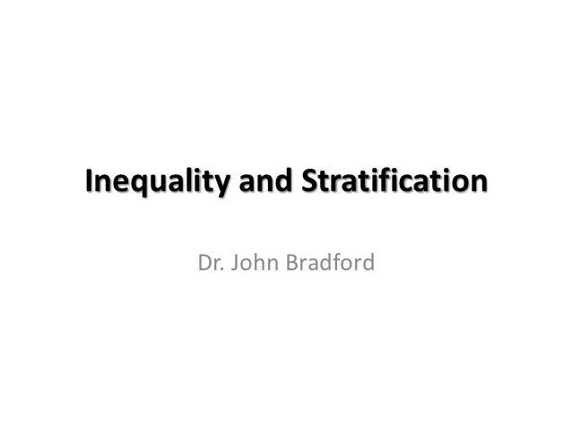 Inequality and Stratification        Dr. John Bradford