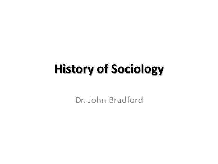History of Sociology   Dr. John Bradford