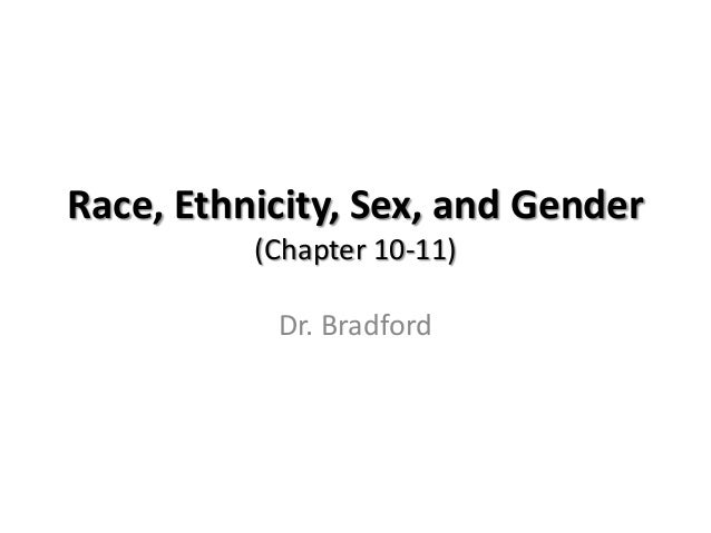 Race, Ethnicity, Sex, and Gender          (Chapter 10-11)           Dr. Bradford