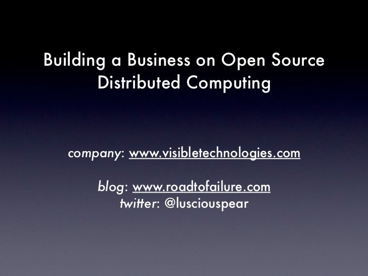 Building a Business on Open Source        Distributed Computing     company: www.visibletechnologies.com        blog: www....